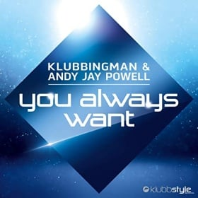 DJ KLUBBINGMAN & ANDY JAY POWELL - YOU ALWAYS WANT